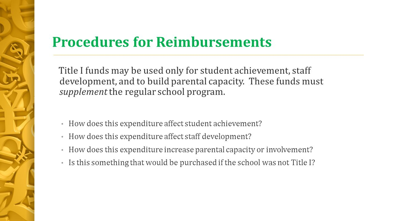Procedures for Reimbursements Title I funds may be used only for student achievement, staff development, and to build parental capacity. These funds m