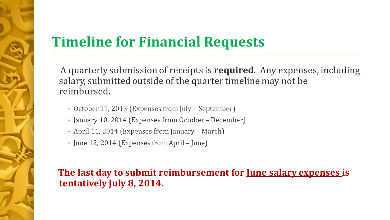 Timeline for Financial Requests A quarterly submission of receipts is required. Any expenses, including salary, submitted outside of the quarter timel
