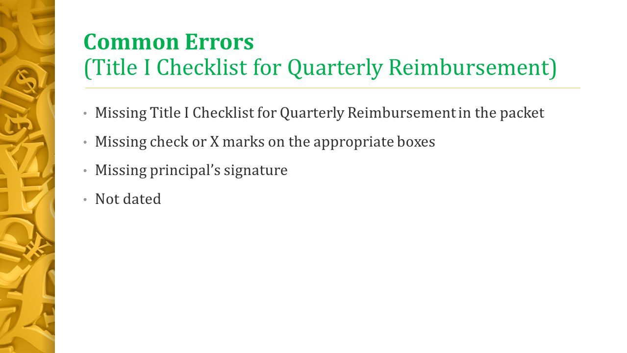 Common Errors (Title I Checklist for Quarterly Reimbursement) Missing Title I Checklist for Quarterly Reimbursement in the packet Missing check or X marks on the appropriate boxes Missing principal's signature Not dated
