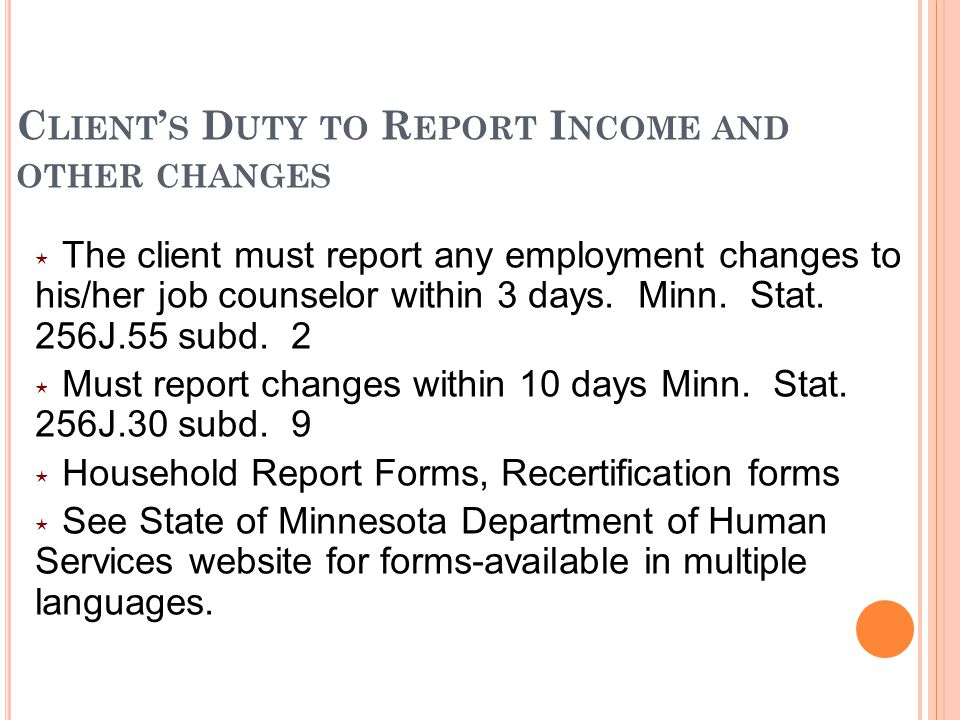 C LIENT ' S D UTY TO R EPORT I NCOME AND OTHER CHANGES ⋆ The client must report any employment changes to his/her job counselor within 3 days.
