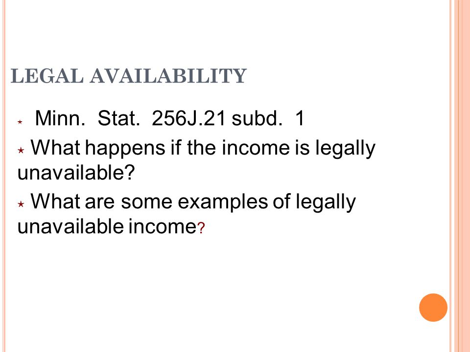 LEGAL AVAILABILITY ⋆ Minn. Stat. 256J.21 subd.