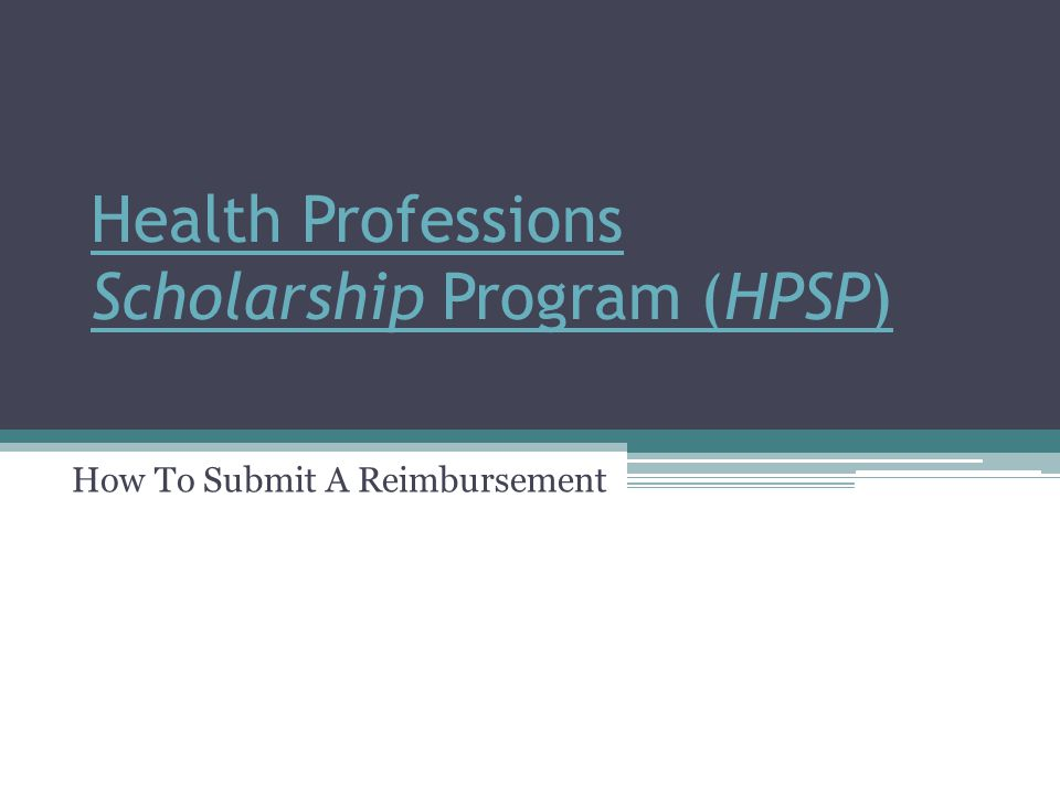 Health Professions Scholarship Program (HPSP) How To Submit A Reimbursement