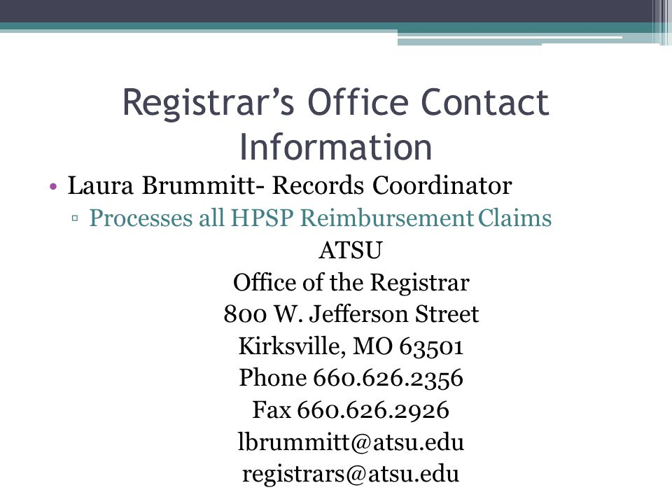 Registrar's Office Contact Information Laura Brummitt- Records Coordinator ▫Processes all HPSP Reimbursement Claims ATSU Office of the Registrar 800 W.