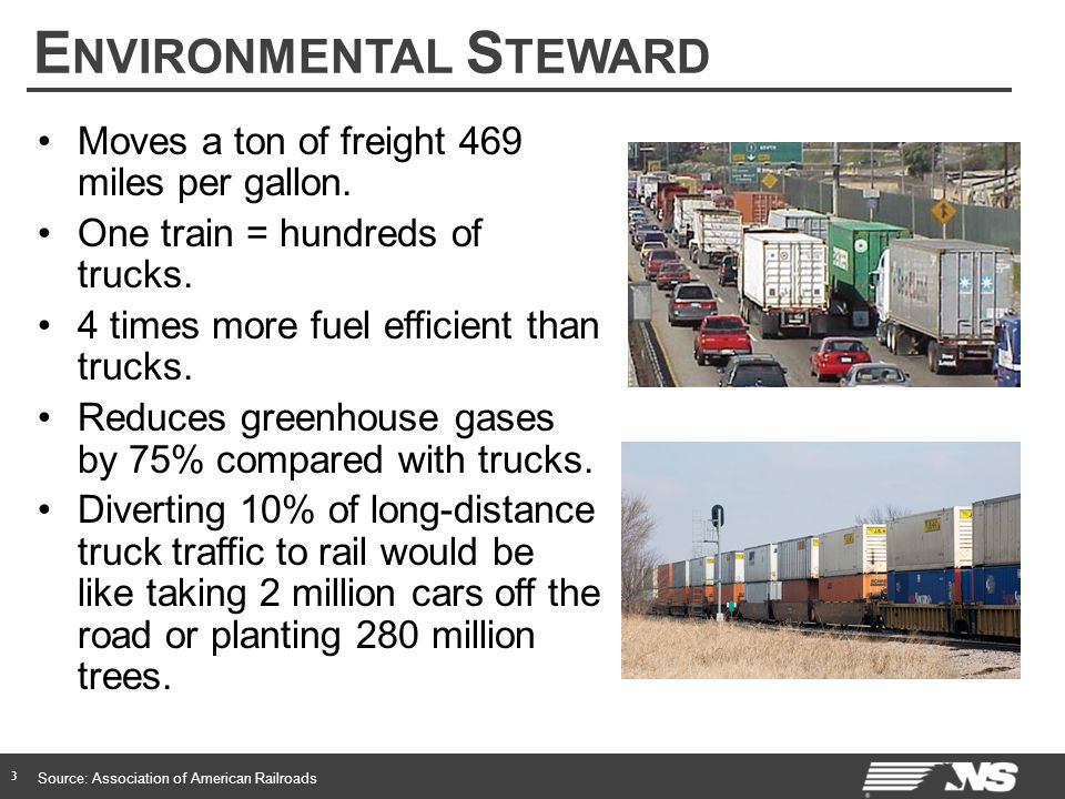 E NVIRONMENTAL S TEWARD 3 Moves a ton of freight 469 miles per gallon.