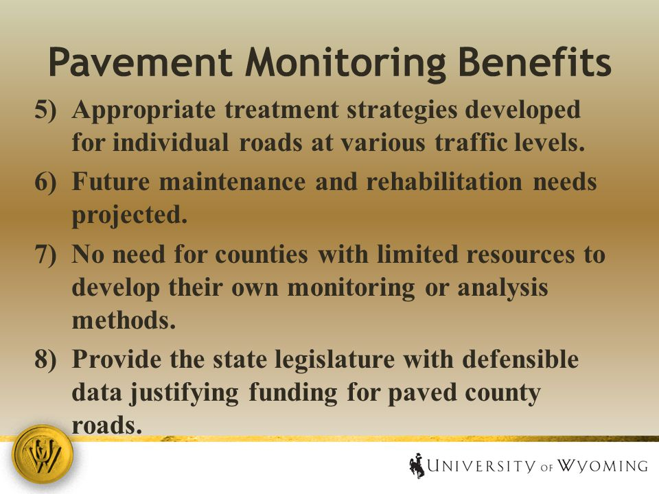 Pavement Monitoring Benefits 5)Appropriate treatment strategies developed for individual roads at various traffic levels.