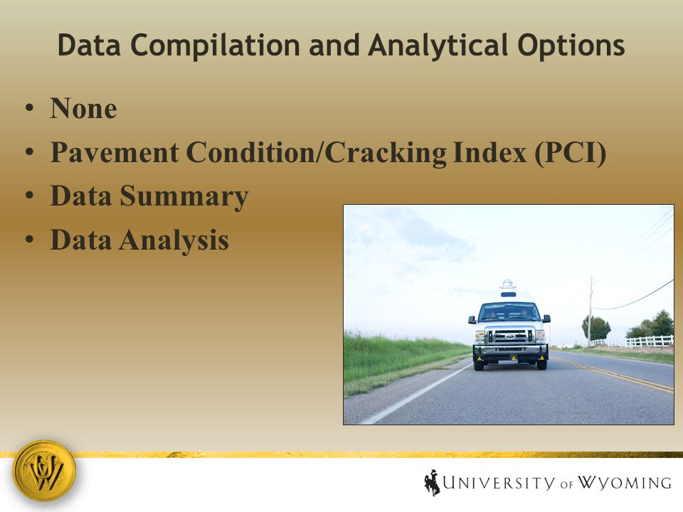 Data Compilation and Analytical Options None Pavement Condition/Cracking Index (PCI) Data Summary Data Analysis