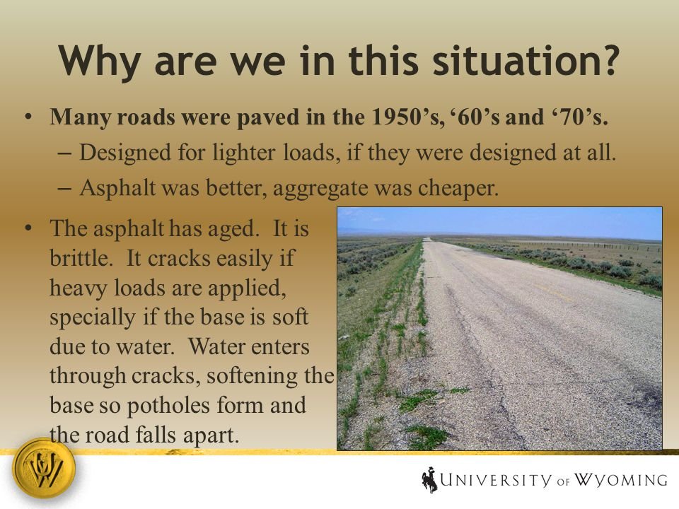 Why are we in this situation. Many roads were paved in the 1950's, '60's and '70's.
