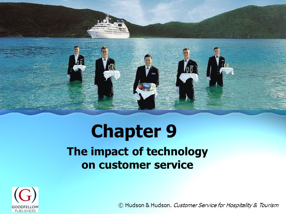 The impact of technology on customer service Chapter 9 © Hudson & Hudson. Customer Service for Hospitality & Tourism