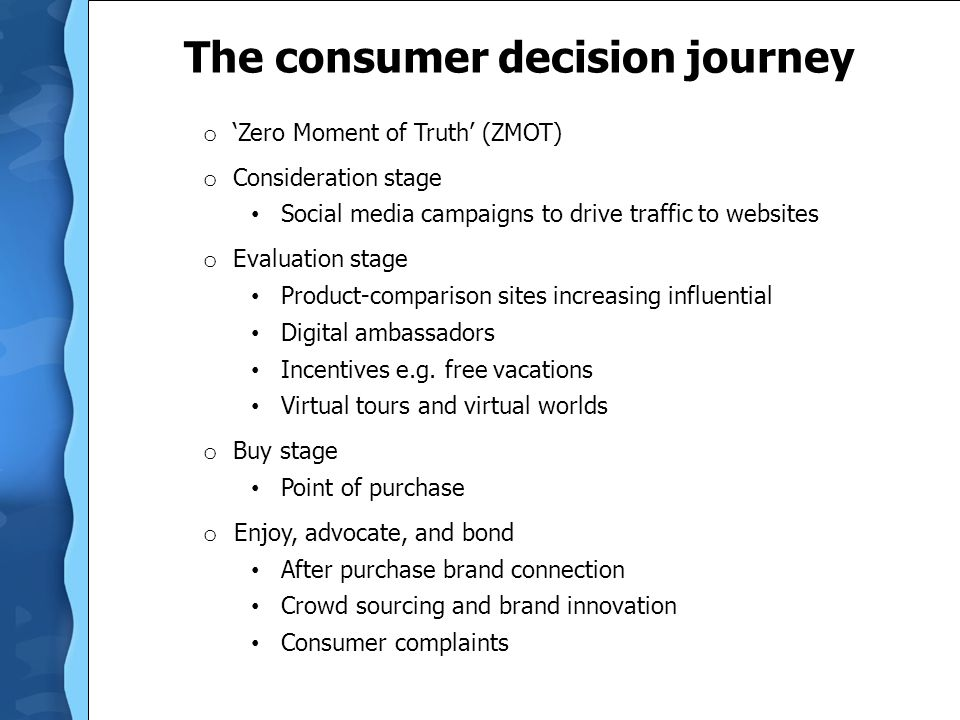 The consumer decision journey o 'Zero Moment of Truth' (ZMOT) o Consideration stage Social media campaigns to drive traffic to websites o Evaluation s