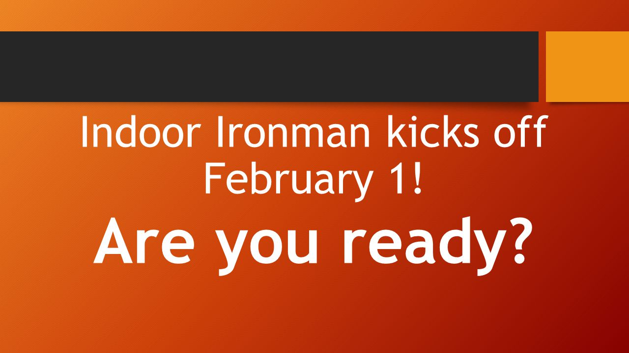 Indoor Ironman kicks off February 1! Are you ready