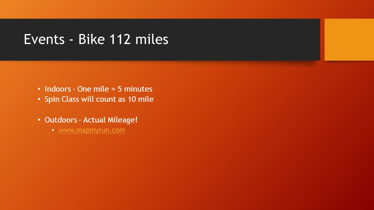 Events - Bike 112 miles Indoors - One mile = 5 minutes Spin Class will count as 10 mile Outdoors – Actual Mileage.