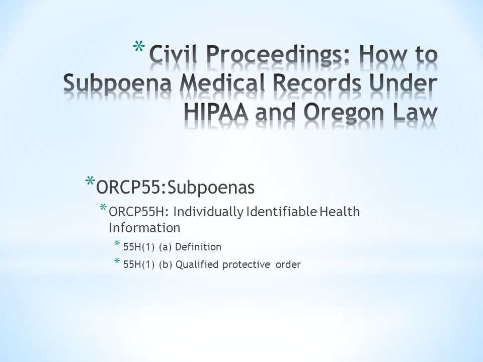 * ORCP55:Subpoenas * ORCP55H: Individually Identifiable Health Information * 55H(1) (a) Definition * 55H(1) (b) Qualified protective order