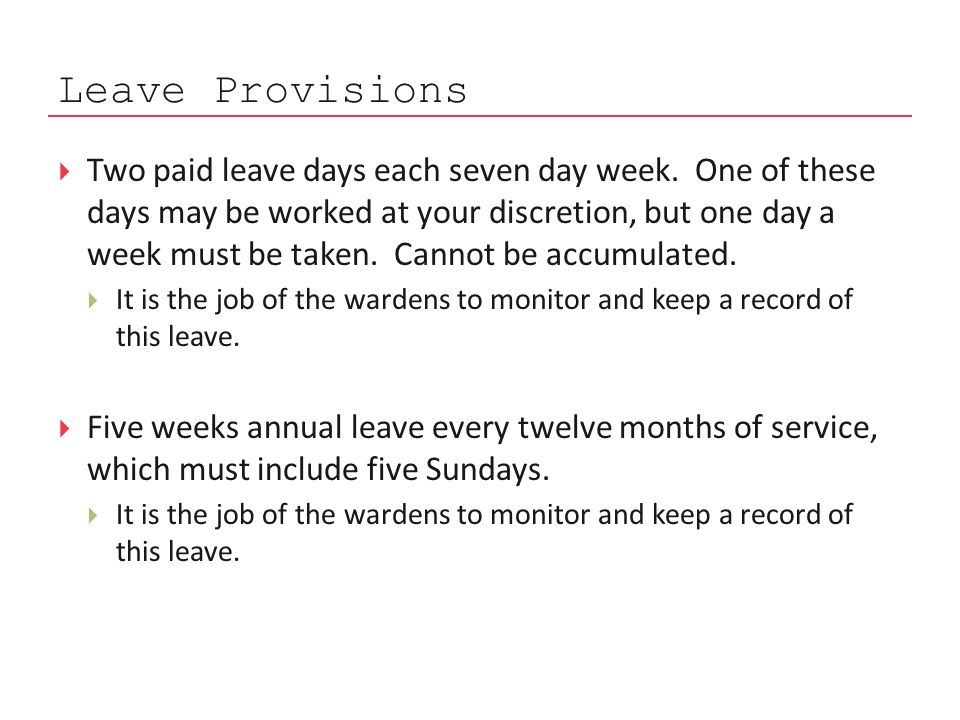 Leave Provisions  Two paid leave days each seven day week.