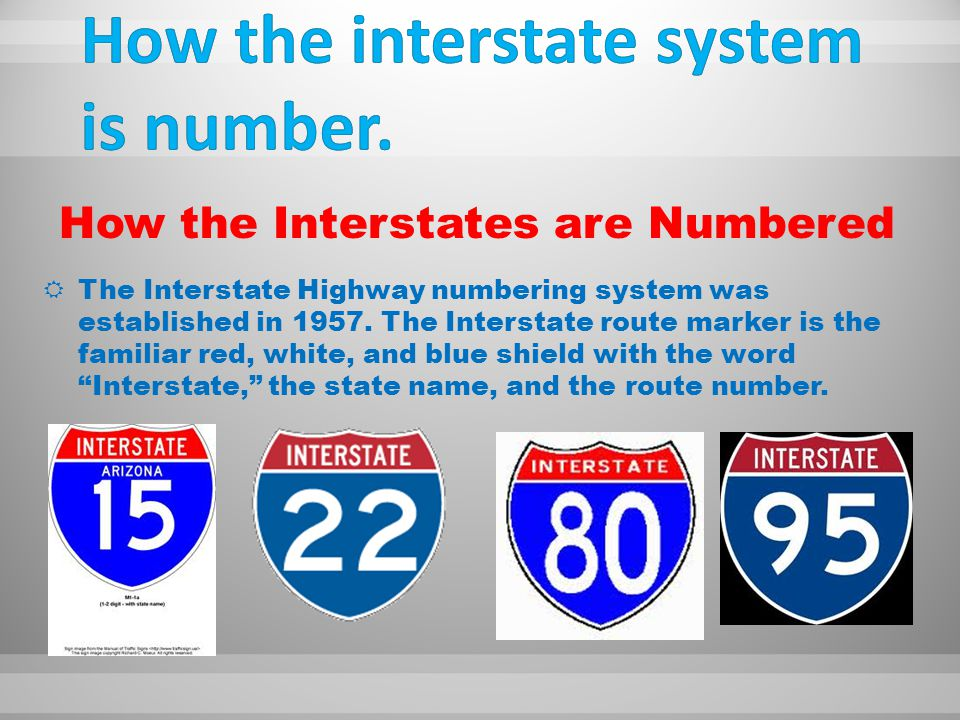 How the Interstates are Numbered  The Interstate Highway numbering system was established in 1957.