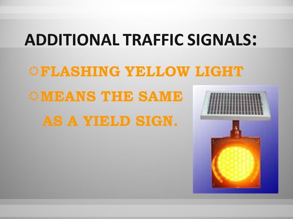  FLASHING YELLOW LIGHT  MEANS THE SAME AS A YIELD SIGN.
