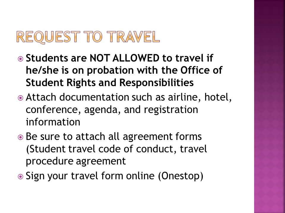  Students are NOT ALLOWED to travel if he/she is on probation with the Office of Student Rights and Responsibilities  Attach documentation such as a