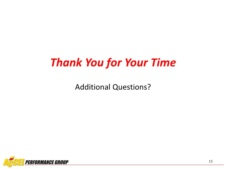 13 Thank You for Your Time Additional Questions?