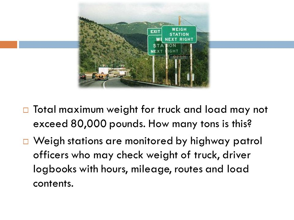  Total maximum weight for truck and load may not exceed 80,000 pounds.