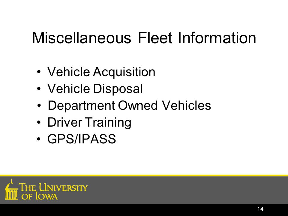 Miscellaneous Fleet Information Vehicle Acquisition Vehicle Disposal Department Owned Vehicles Driver Training GPS/IPASS 14