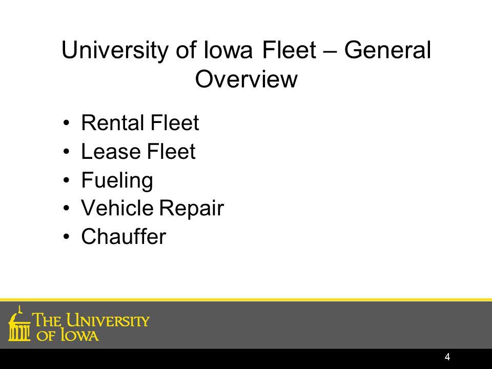 University of Iowa Fleet – General Overview Rental Fleet Lease Fleet Fueling Vehicle Repair Chauffer 4