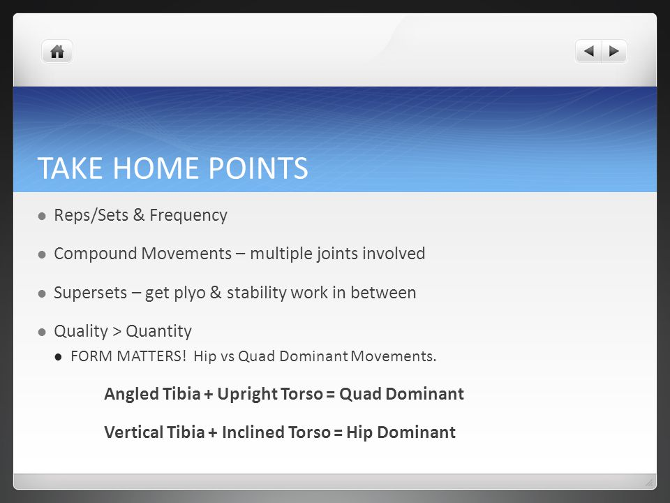 TAKE HOME POINTS Reps/Sets & Frequency Compound Movements – multiple joints involved Supersets – get plyo & stability work in between Quality > Quanti