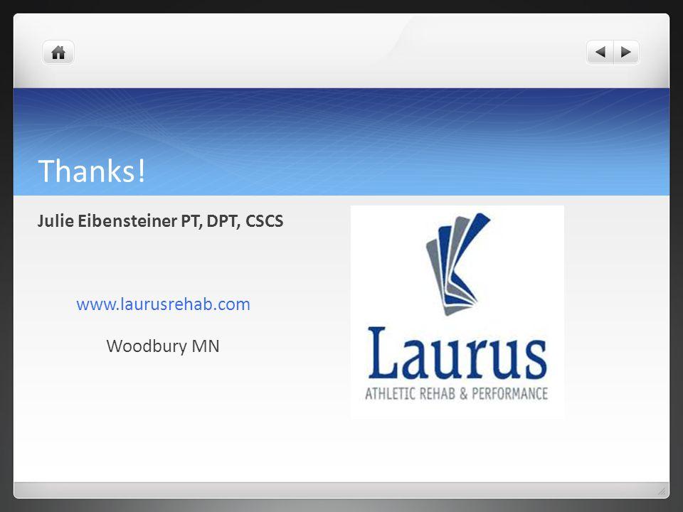 Thanks! Julie Eibensteiner PT, DPT, CSCS www.laurusrehab.com Woodbury MN