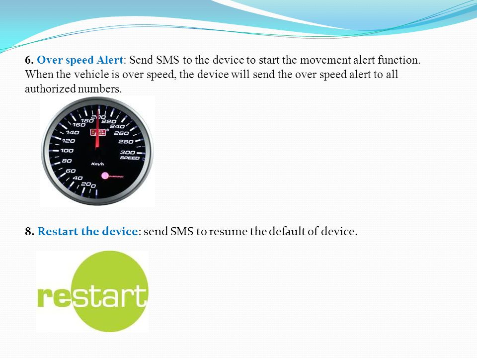 6.Over speed Alert: Send SMS to the device to start the movement alert function.