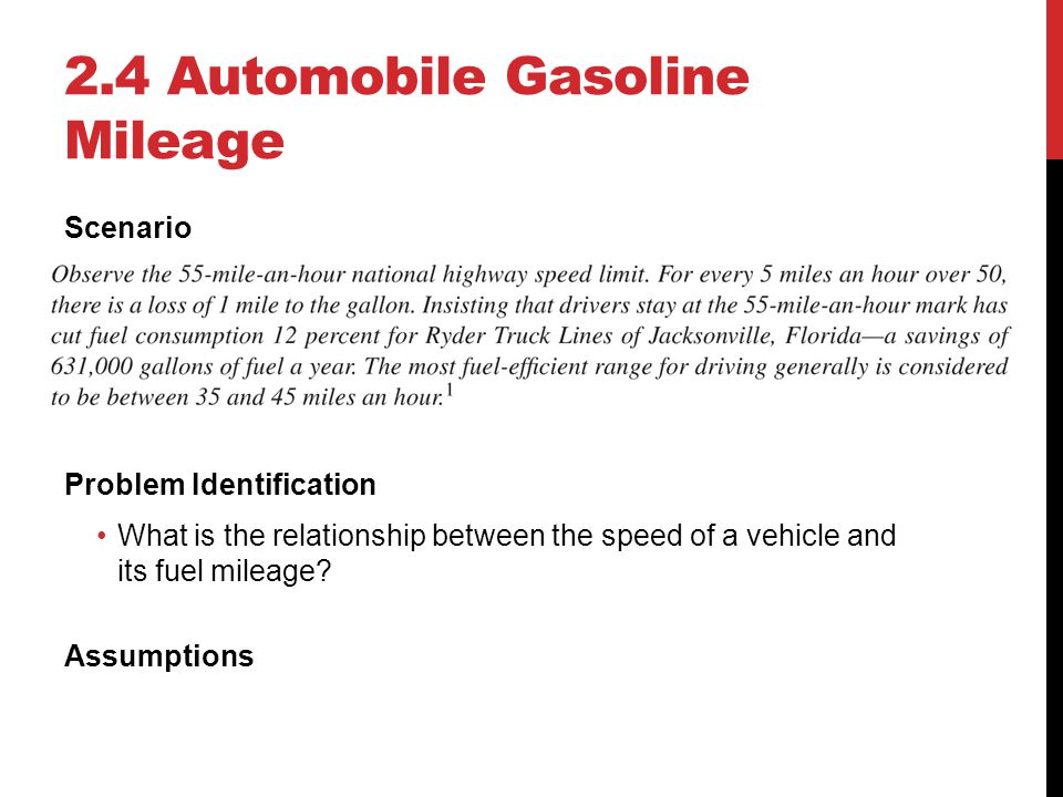 2.4 Automobile Gasoline Mileage Scenario Problem Identification What is the relationship between the speed of a vehicle and its fuel mileage? Assumpti