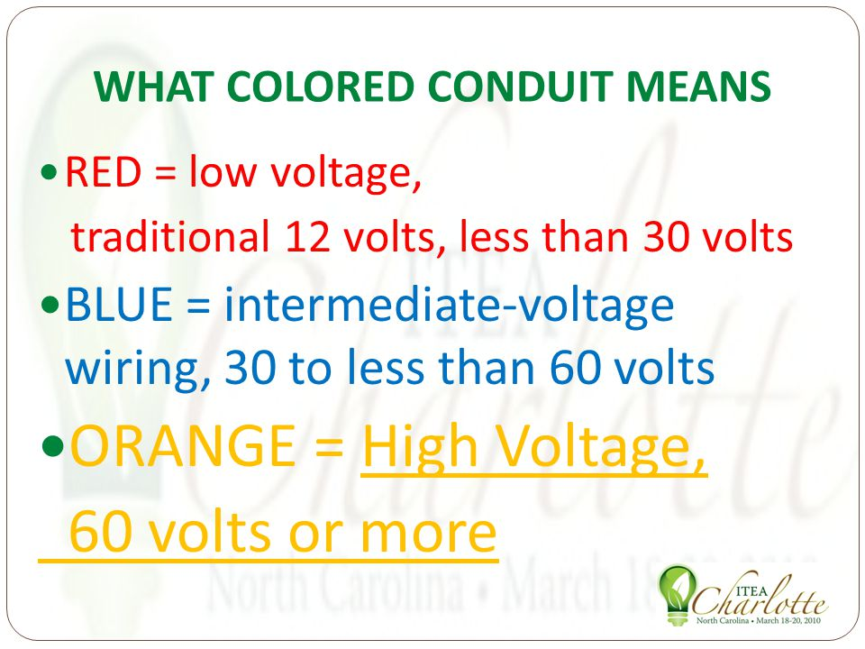 WHAT COLORED CONDUIT MEANS RED = low voltage, traditional 12 volts, less than 30 volts BLUE = intermediate-voltage wiring, 30 to less than 60 volts ORANGE = High Voltage, 60 volts or more