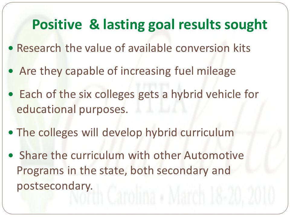 Positive & lasting goal results sought Research the value of available conversion kits Are they capable of increasing fuel mileage Each of the six colleges gets a hybrid vehicle for educational purposes.
