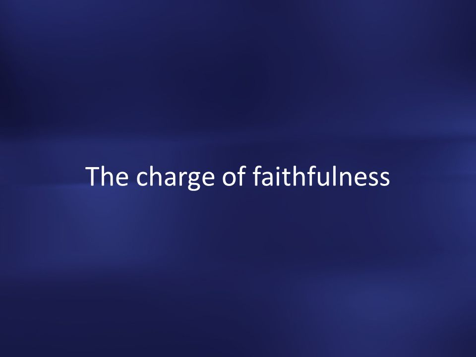 The charge of faithfulness