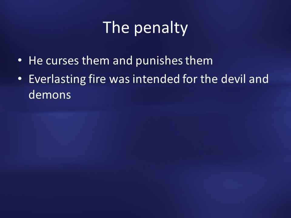 The penalty He curses them and punishes them Everlasting fire was intended for the devil and demons