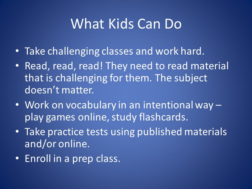 What Kids Can Do Take challenging classes and work hard.
