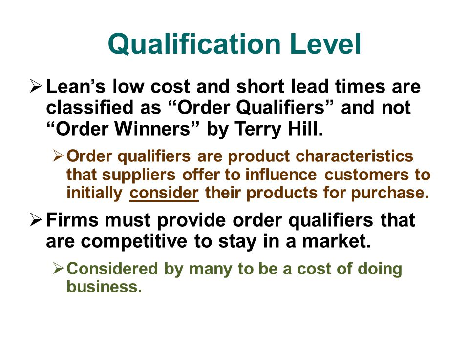  Lean's low cost and short lead times are classified as Order Qualifiers and not Order Winners by Terry Hill.