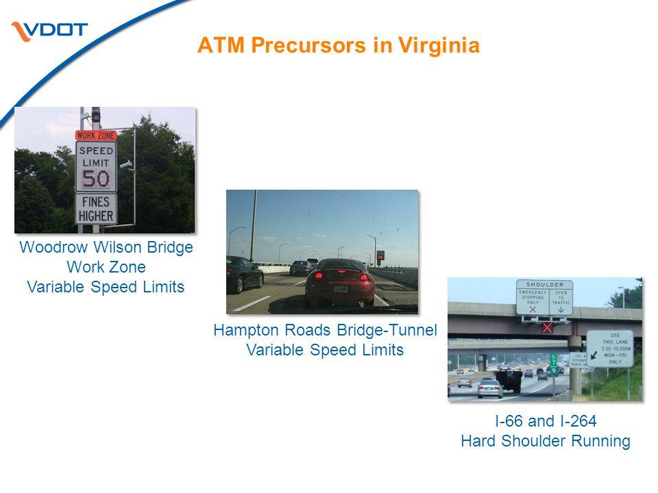 ATM Precursors in Virginia Woodrow Wilson Bridge Work Zone Variable Speed Limits Hampton Roads Bridge-Tunnel Variable Speed Limits I-66 and I-264 Hard Shoulder Running