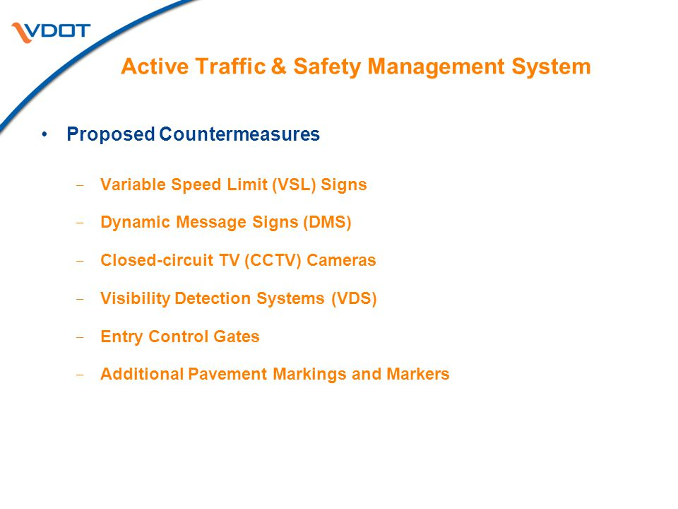 Proposed Countermeasures  Variable Speed Limit (VSL) Signs  Dynamic Message Signs (DMS)  Closed-circuit TV (CCTV) Cameras  Visibility Detection Sy