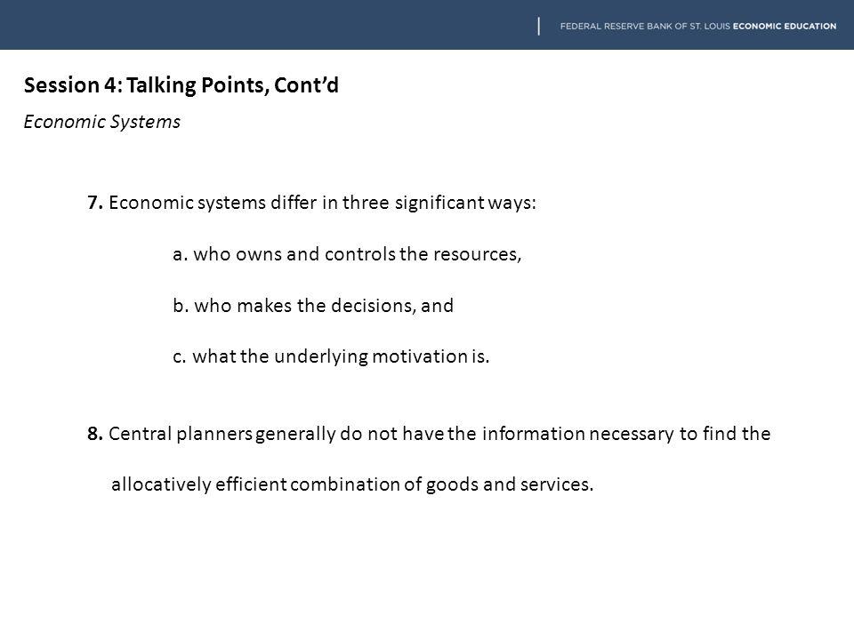 Session 4: Talking Points, Cont'd Economic Systems 7.