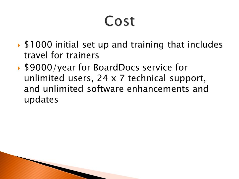  $1000 initial set up and training that includes travel for trainers  $9000/year for BoardDocs service for unlimited users, 24 x 7 technical support