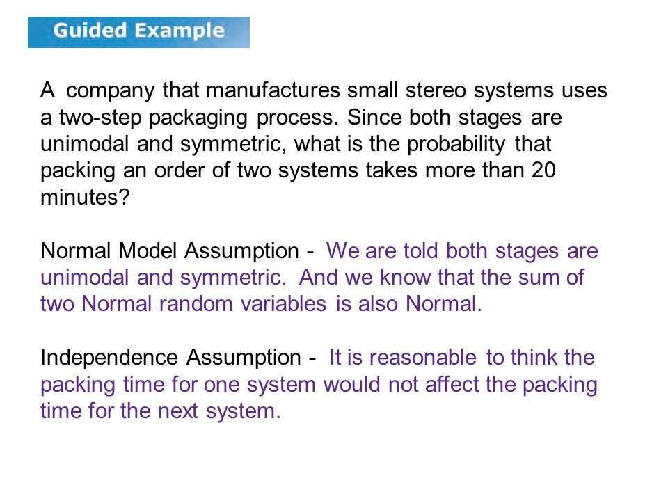 9.4 A company that manufactures small stereo systems uses a two-step packaging process. Since both stages are unimodal and symmetric, what is the prob