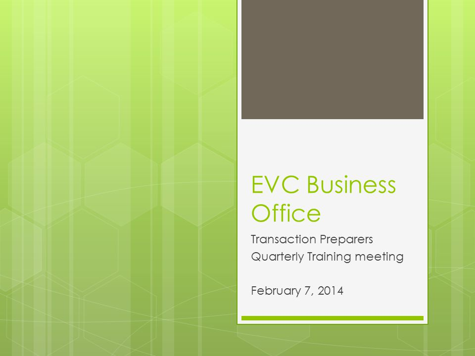 EVC Business Office Transaction Preparers Quarterly Training meeting February 7, 2014