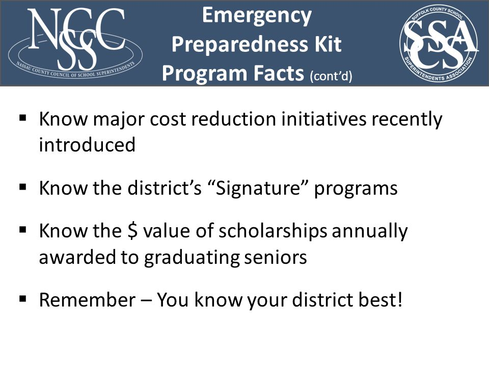  Know major cost reduction initiatives recently introduced  Know the district's Signature programs  Know the $ value of scholarships annually awarded to graduating seniors  Remember – You know your district best.