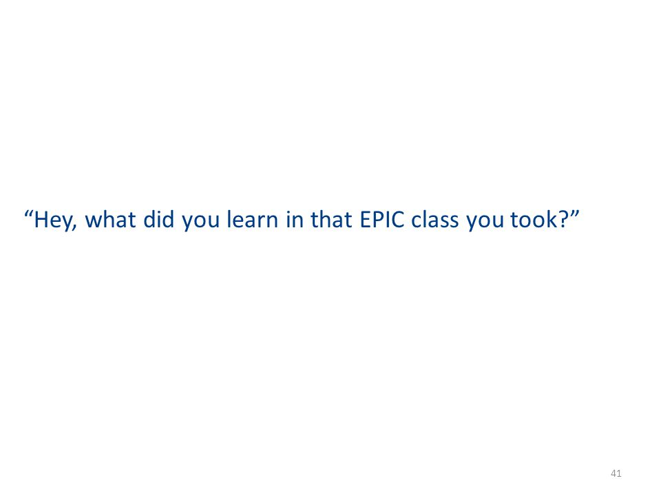 """Hey, what did you learn in that EPIC class you took?"" 41"