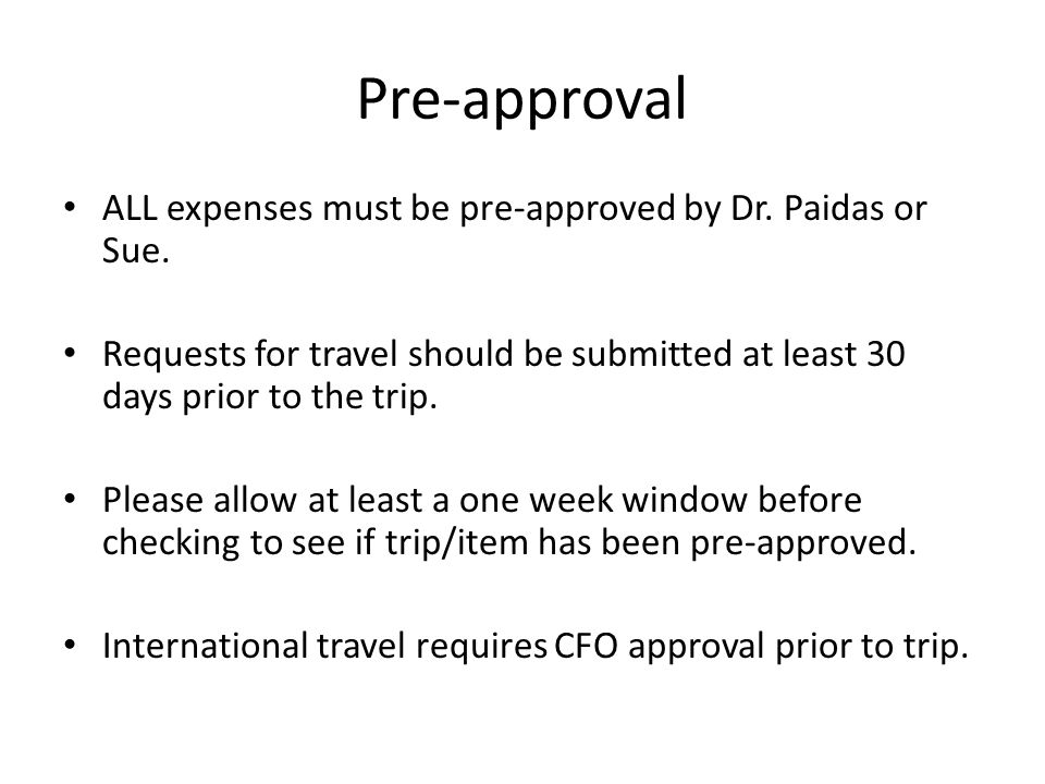 Pre-approval ALL expenses must be pre-approved by Dr.