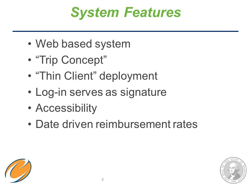 """Web based system """"Trip Concept"""" """"Thin Client"""" deployment Log-in serves as signature Accessibility Date driven reimbursement rates System Features 4"""