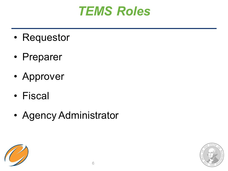 Requestor Preparer Approver Fiscal Agency Administrator TEMS Roles 6