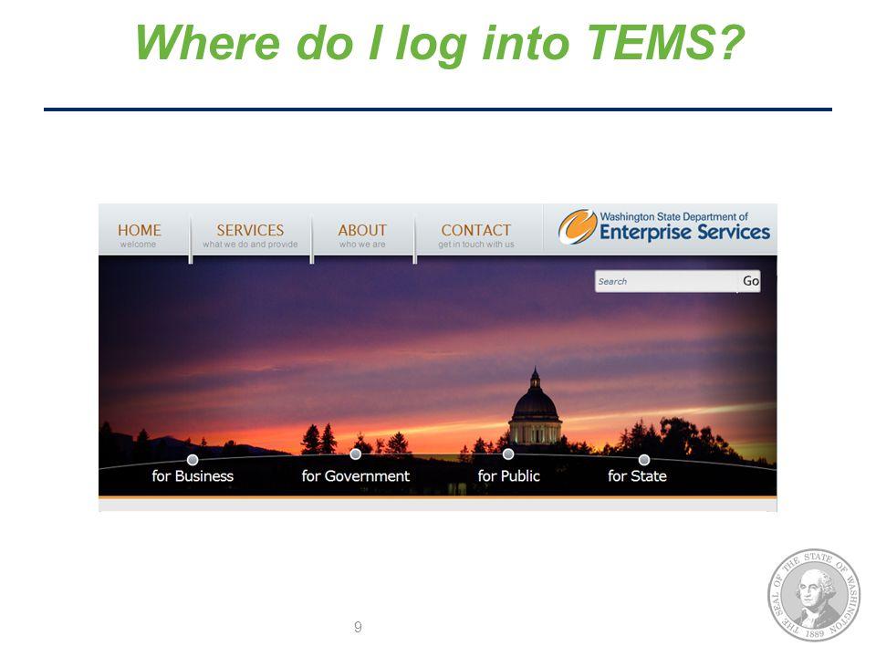 Where do I log into TEMS? 9
