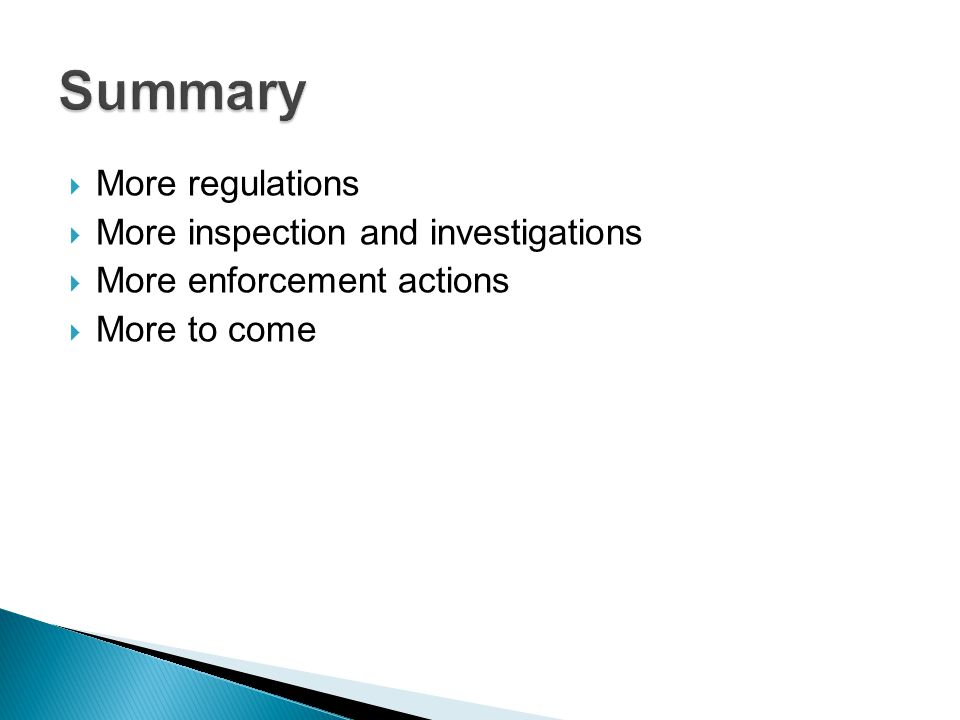 More regulations  More inspection and investigations  More enforcement actions  More to come
