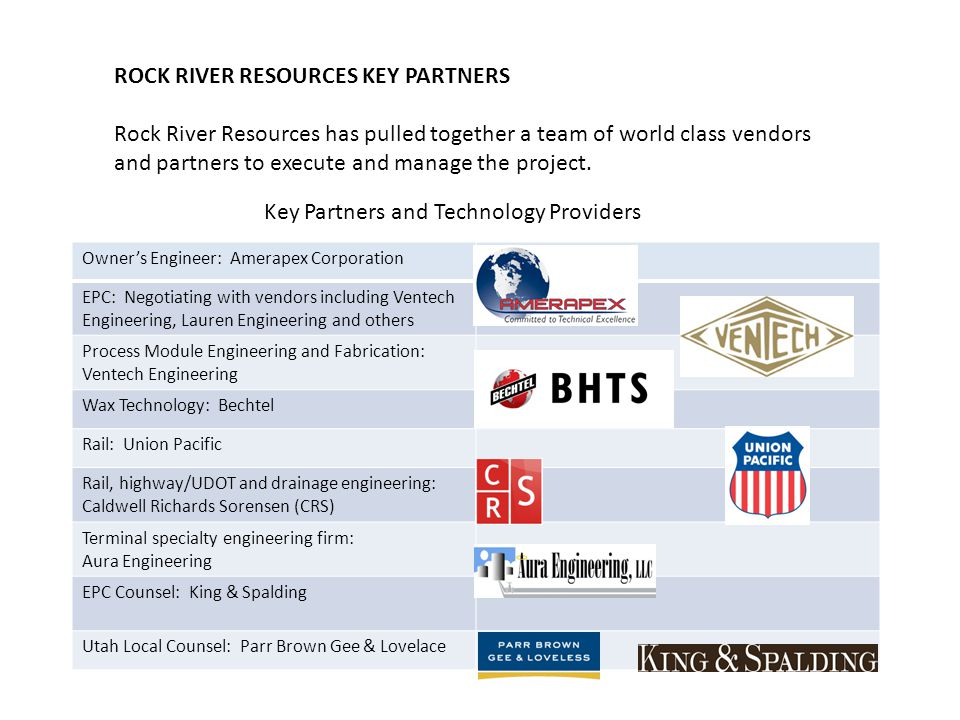 ROCK RIVER RESOURCES KEY PARTNERS Rock River Resources has pulled together a team of world class vendors and partners to execute and manage the project.