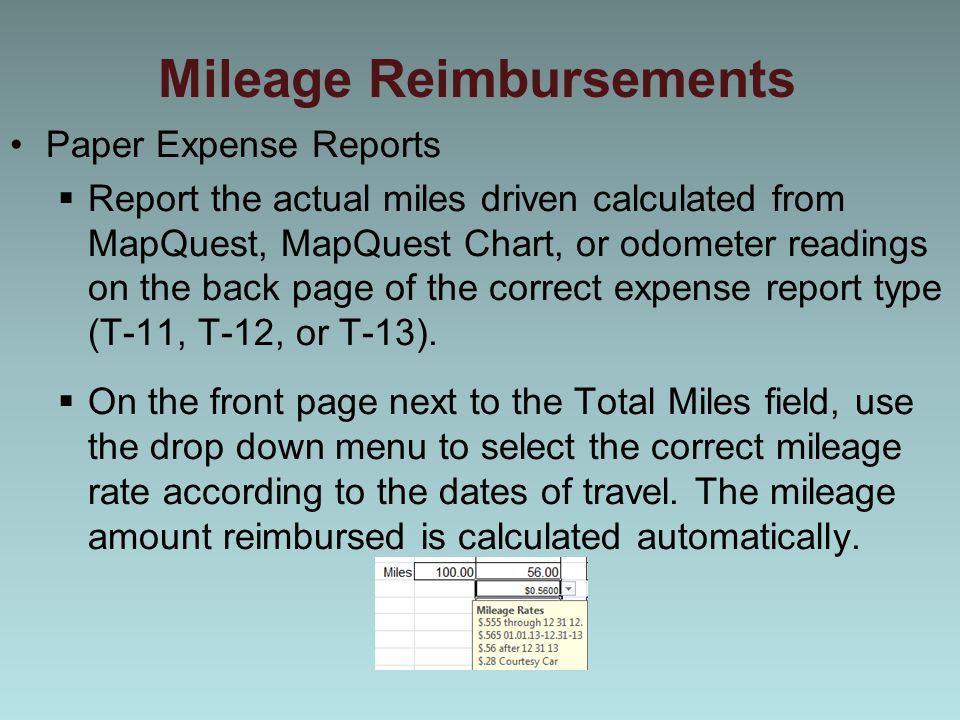 Mileage Reimbursements Paper Expense Reports  Report the actual miles driven calculated from MapQuest, MapQuest Chart, or odometer readings on the back page of the correct expense report type (T-11, T-12, or T-13).