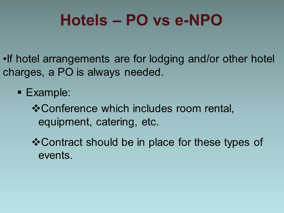 Hotels – PO vs e-NPO If hotel arrangements are for lodging and/or other hotel charges, a PO is always needed.